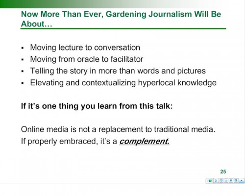 Now, more than ever, gardening journalism will be about Moving from lecture to conversation, Moving from oracle to facilitator, Telling the story in more than words and pictures, Elevating and contextualizing hyperlocal knowledge