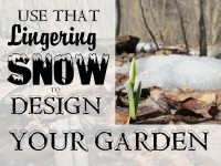 Use That Lingering Snow to Design Your Garden