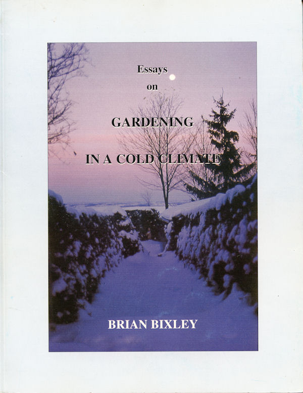 Essays on Gardening in a Cold Climate by Brian Bixley